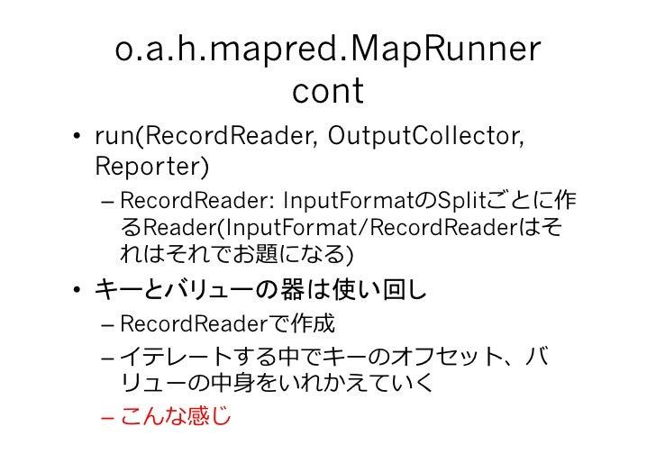 o.a.h.mapred.MapRunner                 cont • run(RecordReader, OutputCollector,    Reporter)      –RecordReader: Input...