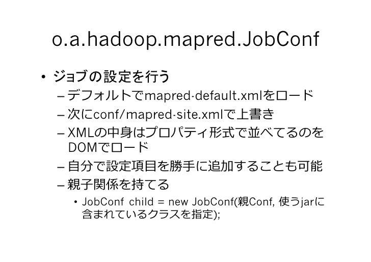 o.a.hadoop.mapred.JobConf •      –          mapred-default.xml      –   conf/mapred-site.xml      –XML    ⾝身        D...