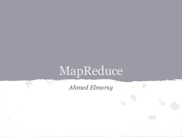 MapReduce Ahmed Elmorsy