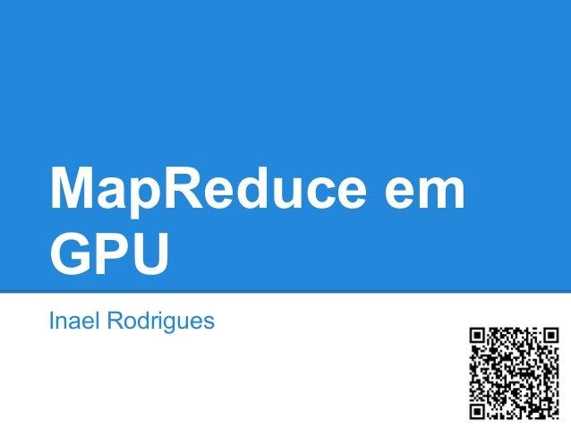 MapReduce em GPU Inael Rodrigues