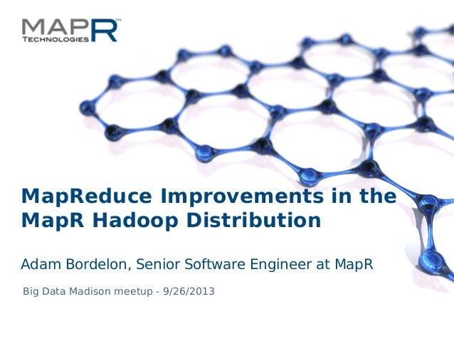 1©MapR Technologies - Confidential MapReduce Improvements in the MapR Hadoop Distribution Adam Bordelon, Senior Software E...