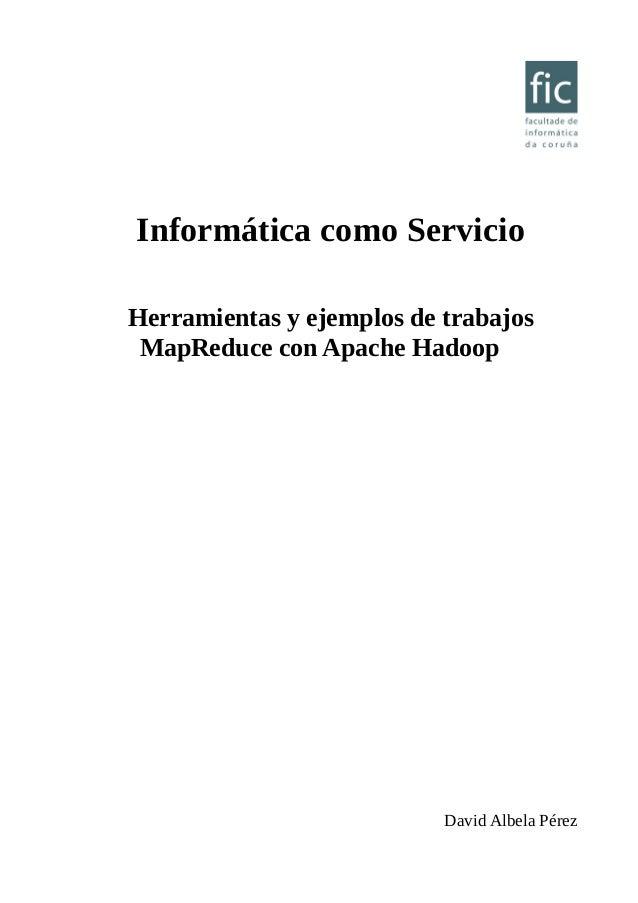 Informática como Servicio Herramientas y ejemplos de trabajos MapReduce con Apache Hadoop David Albela Pérez