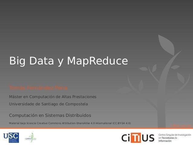 Big Data y MapReduce  Tomás Fernández Pena  Máster en Computación de Altas Prestaciones  Universidade de Santiago de Compo...