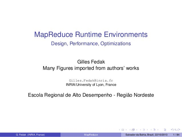 MapReduce Runtime Environments Design, Performance, Optimizations  Gilles Fedak Many Figures imported from authors' works ...