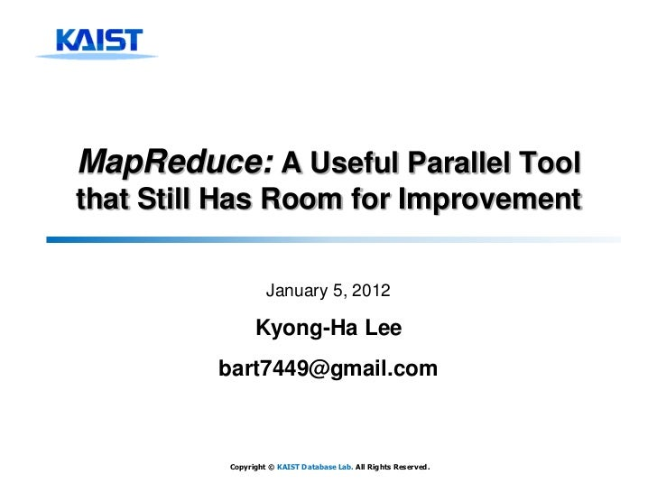 MapReduce: A Useful Parallel Toolthat Still Has Room for Improvement                   January 5, 2012                Kyon...