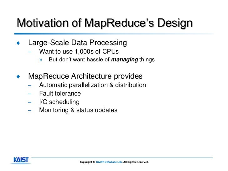 Motivation of MapReduce's Design♦   Large-Scale Data Processing    –   Want to use 1,000s of CPUs        »   But don't wan...