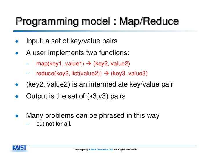 Programming model : Map/Reduce♦   Input: a set of key/value pairs♦   A user implements two functions:    –   map(key1, val...