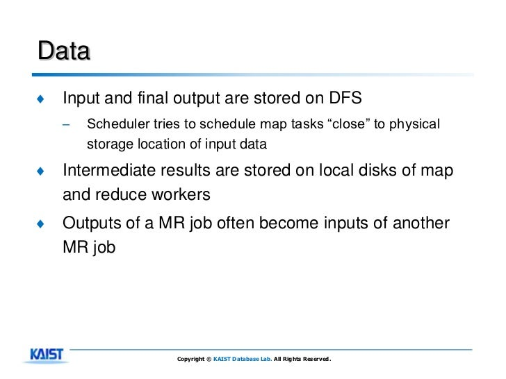 Data♦   Input and final output are stored on DFS    –   Scheduler tries to schedule map tasks ―close‖ to physical        s...