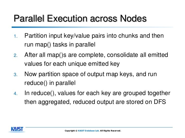 Parallel Execution across Nodes1.   Partition input key/value pairs into chunks and then     run map() tasks in parallel2....