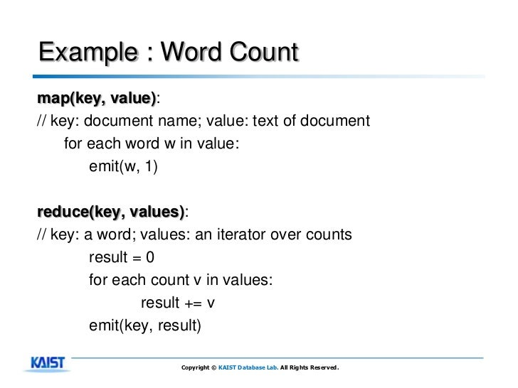Example : Word Countmap(key, value):// key: document name; value: text of document     for each word w in value:         e...