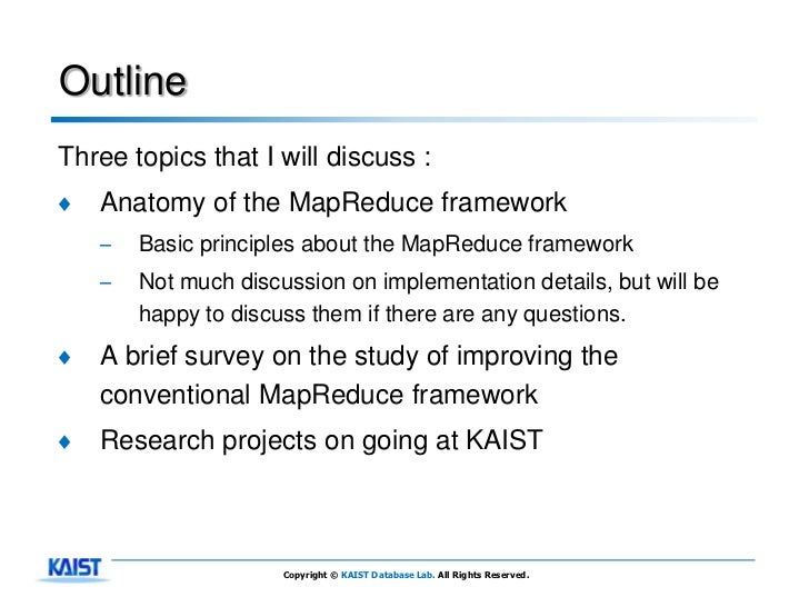 OutlineThree topics that I will discuss :♦   Anatomy of the MapReduce framework    –   Basic principles about the MapReduc...