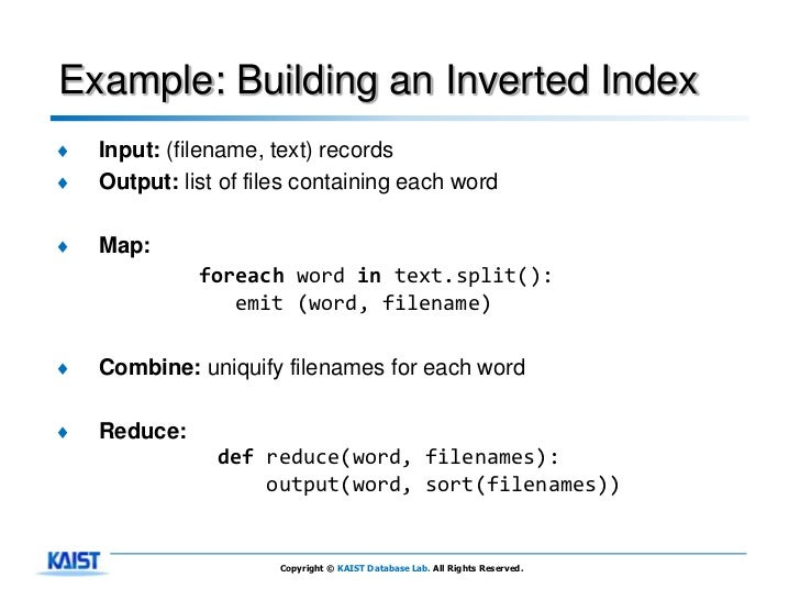 Example: Building an Inverted Index♦   Input: (filename, text) records♦   Output: list of files containing each word♦   Ma...