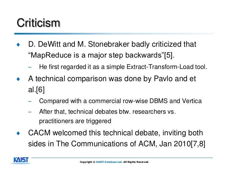 Criticism♦   D. DeWitt and M. Stonebraker badly criticized that    ―MapReduce is a major step backwards‖[5].    –   He fir...