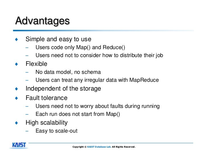 Advantages♦   Simple and easy to use    –   Users code only Map() and Reduce()    –   Users need not to consider how to di...