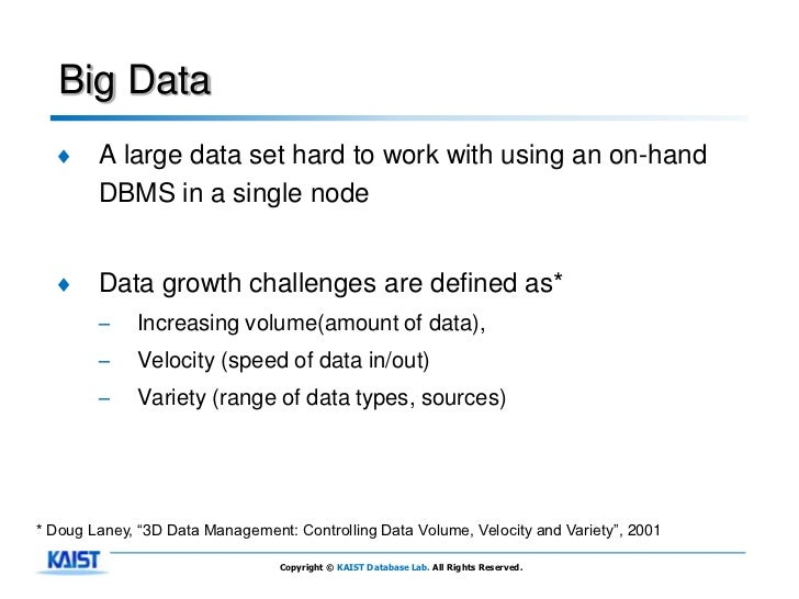 Big Data  ♦     A large data set hard to work with using an on-hand        DBMS in a single node  ♦     Data growth challe...