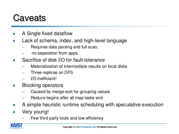 Caveats♦   A Single fixed dataflow♦   Lack of schema, index, and high-level language    –   Requires data parsing and full...