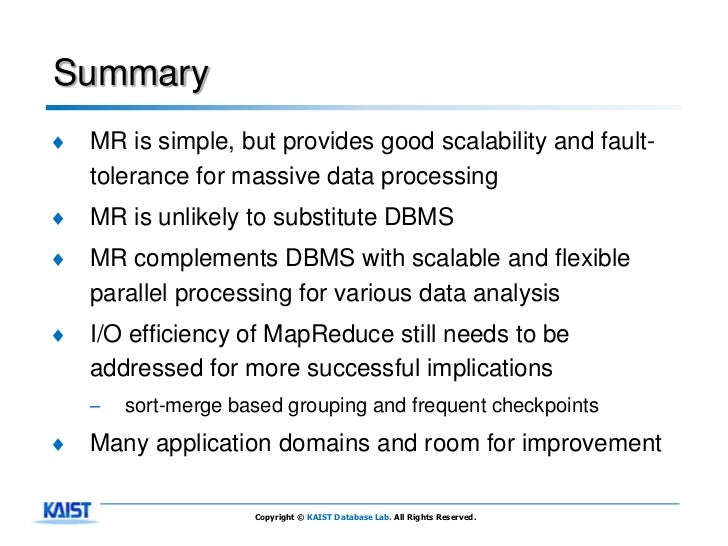 Summary♦   MR is simple, but provides good scalability and fault-    tolerance for massive data processing♦   MR is unlike...