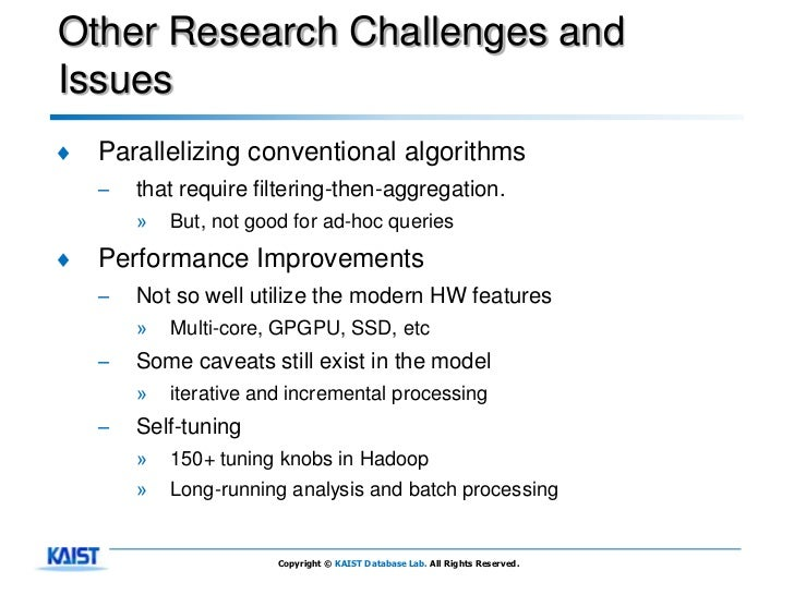 Other Research Challenges andIssues♦   Parallelizing conventional algorithms    –   that require filtering-then-aggregatio...