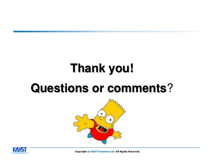 Thank you!Questions or comments?      Copyright © KAIST Database Lab. All Rights Reserved.
