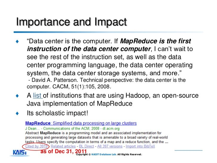 Importance and Impact♦   ―Data center is the computer. If MapReduce is the first    instruction of the data center compute...