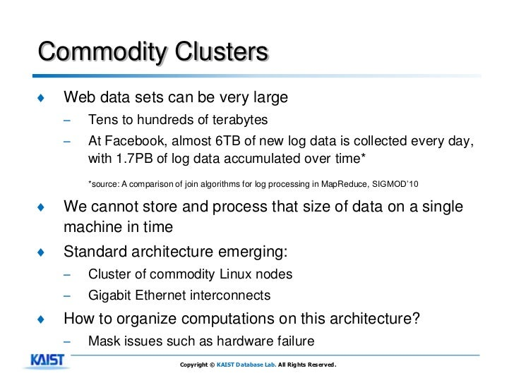 Commodity Clusters♦   Web data sets can be very large    –   Tens to hundreds of terabytes    –   At Facebook, almost 6TB ...