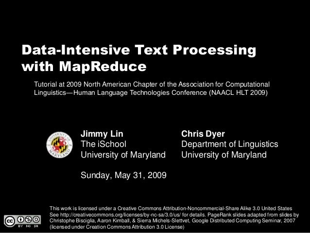 Data-Intensive Text Processing with MapReduce Jimmy Lin The iSchool University of Maryland Sunday, May 31, 2009 This work ...