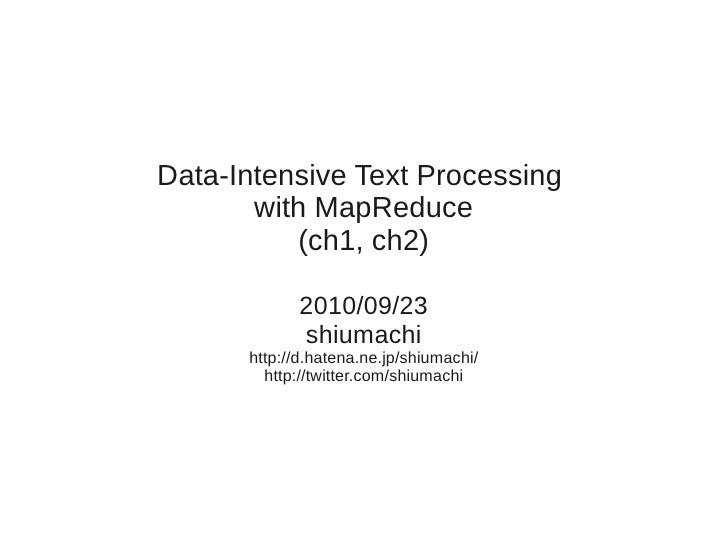 Data-Intensive Text Processing        with MapReduce            (ch1, ch2)              2010/09/23             shiumachi  ...