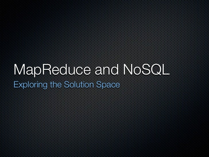 MapReduce and NoSQLExploring the Solution Space