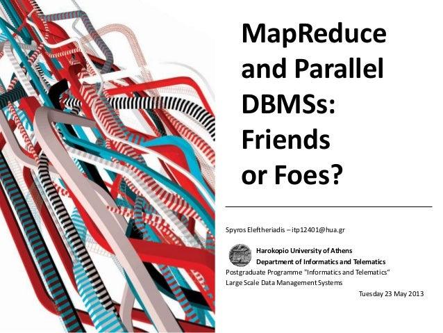 MapReduceand ParallelDBMSs:Friendsor Foes?Spyros Eleftheriadis – itp12401@hua.grHarokopio University of AthensDepartment o...