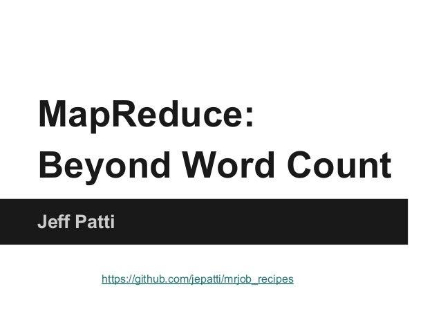 MapReduce: Beyond Word Count Jeff Patti https://github.com/jepatti/mrjob_recipes