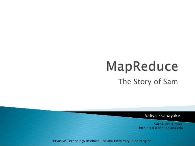 The Story of Sam Saliya Ekanayake SALSA HPC Group http://salsahpc.indiana.edu Pervasive Technology Institute, Indiana Univ...