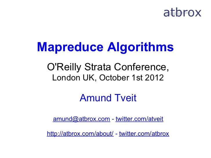 Mapreduce Algorithms OReilly Strata Conference,  London UK, October 1st 2012             Amund Tveit   amund@atbrox.com - ...