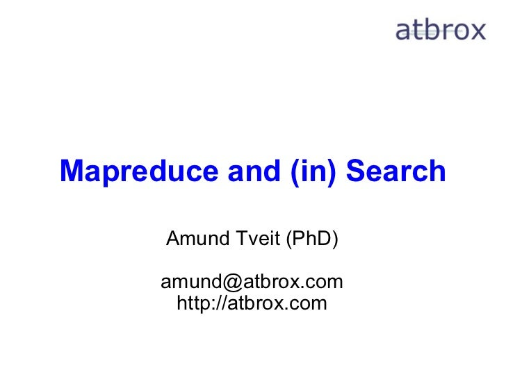Mapreduce and (in) Search Amund Tveit (PhD) [email_address] http://atbrox.com