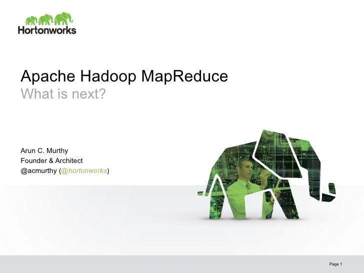 Apache Hadoop MapReduceWhat is next?Arun C. MurthyFounder & Architect@acmurthy (@hortonworks)                           Pa...