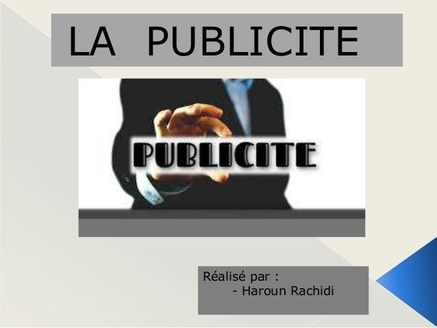 LA PUBLICITE  Réalisé par : - Haroun Rachidi