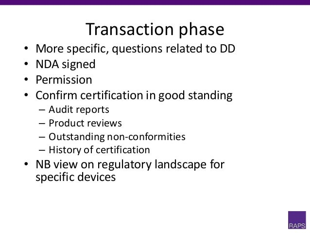 Transaction phase • More specific, questions related to DD • NDA signed • Permission • Confirm certification in good stand...