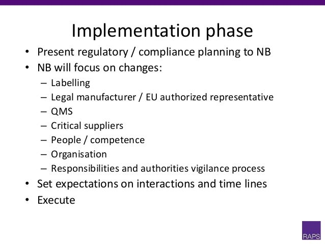 Implementation phase • Present regulatory / compliance planning to NB • NB will focus on changes: – Labelling – Legal manu...