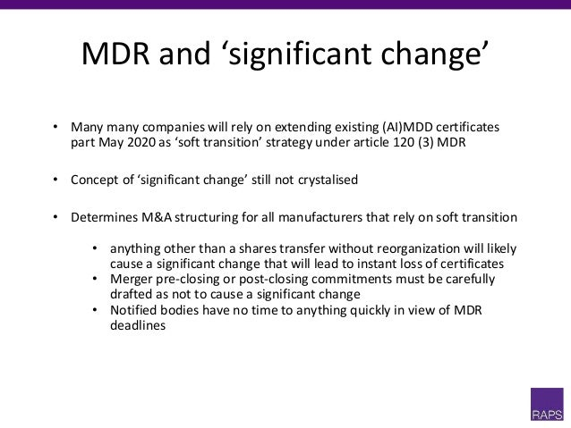 MDR and 'significant change' • Many many companies will rely on extending existing (AI)MDD certificates part May 2020 as '...