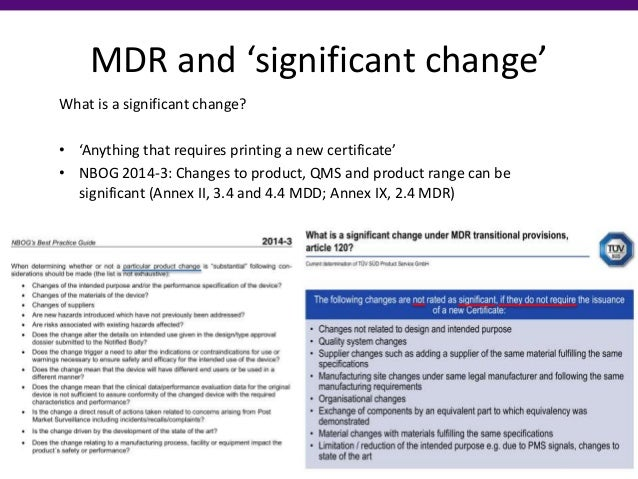 MDR and 'significant change' What is a significant change? • 'Anything that requires printing a new certificate' • NBOG 20...