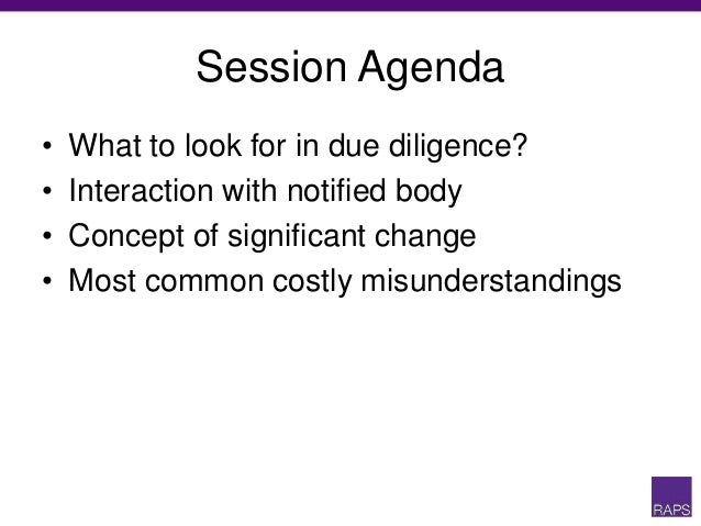 Session Agenda • What to look for in due diligence? • Interaction with notified body • Concept of significant change • Mos...