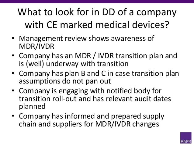 What to look for in DD of a company with CE marked medical devices? • Management review shows awareness of MDR/IVDR • Comp...