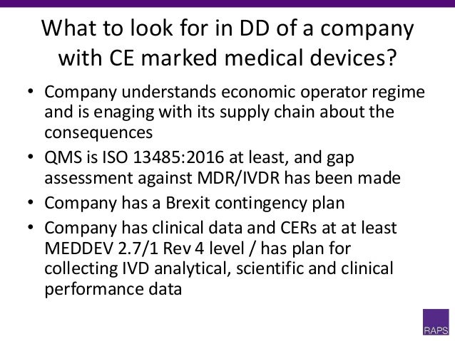 What to look for in DD of a company with CE marked medical devices? • Company understands economic operator regime and is ...