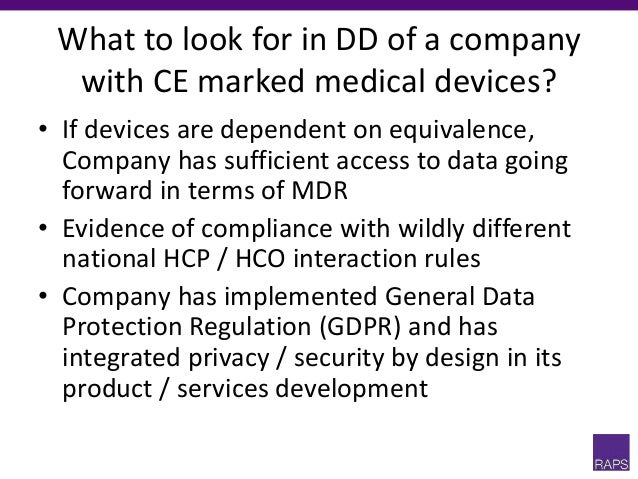 What to look for in DD of a company with CE marked medical devices? • If devices are dependent on equivalence, Company has...