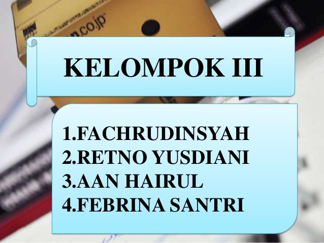 KELOMPOK III 1.FACHRUDINSYAH 2.RETNO YUSDIANI 3.AAN HAIRUL 4.FEBRINA SANTRI