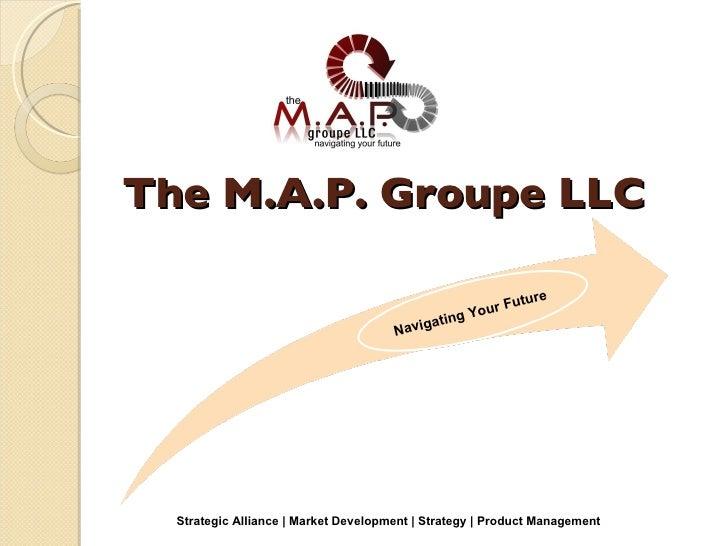The M.A.P. Groupe LLC Navigating Your Future Strategic Alliance | Market Development | Strategy | Product Management