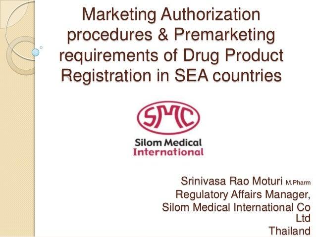 Marketing Authorization procedures & Premarketing requirements of Drug Product Registration in SEA countries Srinivasa Rao...