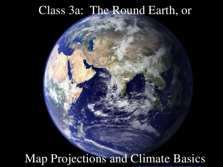Class 3a:  The Round Earth, or Map Projections and Climate Basics