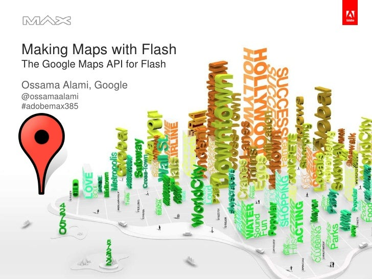 Making Maps with FlashThe Google Maps API for Flash<br />Ossama Alami, Google @ossamaalami#adobemax385 <br />