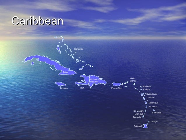 Caribbean Bahamas  Cuba Virgin Islands  Dominican Republic Jamaica  Haiti  Barbuda Antigua  Puerto Rico  Guadeloupe Domini...