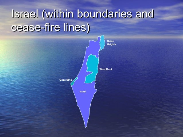 Israel (within boundaries and cease-fire lines) Golan Heights  West Bank  Gaza Strip  Israel
